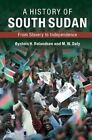 A History of South Sudan: From Slavery to Independence by M. W. Daly, Oystein H. Rolandsen (Paperback, 2016)
