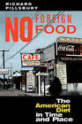 No Foreign Food: The American Diet in Time and Place by Richard Pillsbury (Paperback, 1998)