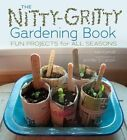 The Nitty-Gritty Gardening Book: Fun Projects for All Seasons by Kari Cornell (Hardback, 2015)