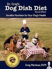 Dr. Greg's Dog Dish Diet: Sensible Nutrition for Your Dog's Health (Second Edition) by Greg Martinez DVM (Paperback / softback, 2011)