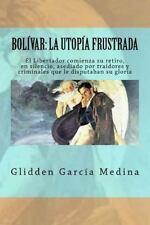 Bolívar: la Utopía Frustrada : ¿Cómo Recobrar la Identidad de Pueblo? by...