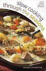 Slow Cooking Through the Seasons by Carolyn Humphries (Paperback, 2008)