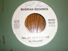 Al Perkins 45 Yes My Goodness Yes BUDDAH PROMO