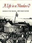 A Life in a Wooden O: Memoirs of the Theatre by Ben Iden Payne (Paperback, 1977)