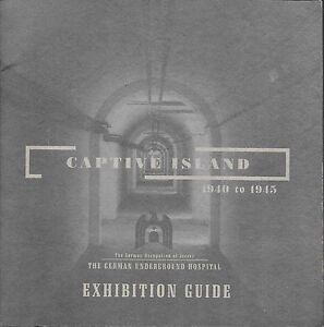 Jersey-CAPTIVE-ISLAND-1940-1945-The-German-Underground-Hospital-Exhibition-Guide