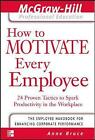 How to Motivate Every Employee: 24 Proven Tactics to Spark Productivity in the Workplace by Anne Bruce (Paperback, 2002)