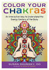 Color Your Chakras: An Interactive Way to Understand the Energy Centers of the Body by Susan G. Shumsky (Paperback, 2016)