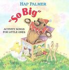 So Big: Activity Songs for Little Ones by Hap Palmer (CD, Aug-2001, CD Baby (distributor))