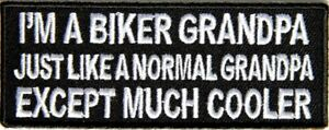 I-039-M-A-BIKER-GRANDPA-JUST-LIKE-A-NORMAL-GRANDPA-BUT-COOLER-IRON-or-SEW-ON-PATCH
