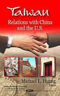 Taiwan: Relations with China & the U.S. by Nova Science Publishers Inc (Hardback, 2011)