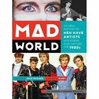 Mad World: An Oral History of New Wave Artists and Songs That Defined the 1980s by Lori Majewski, Jonathan Bernstein (Paperback, 2014)
