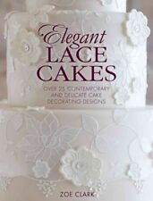 Elegant Lace Cakes : 30 Delicate Cake Decorating Designs for Contemporary Lace Cakes by Zoe Clark (2015, Paperback)