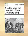 A Letter from the People to Caleb D'Anvers Esq. by Multiple Contributors (Paperback / softback, 2010)
