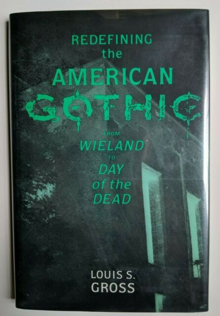 Redfining the American Gothic: from Wieland to Day of the Dead by Louis S. Gross
