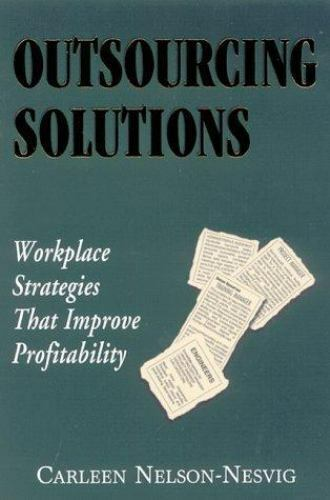 Outsourcing Solutions : Workforce Strategies That Improve Profitability by...