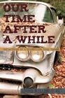Our Time After a While 9781450204668 Hardcover P H