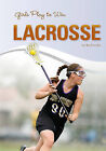 Girls Play to Win Lacrosse by Bo Smolka (Hardback, 2011)