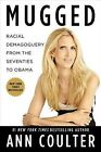 Mugged: Racial Demogoguery from the Seventies to Obama by Ann Coulter (Hardback)