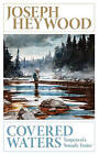 Covered Waters: Tempests of a Nomadic Trouter by Joseph Heywood (Paperback, 2015)