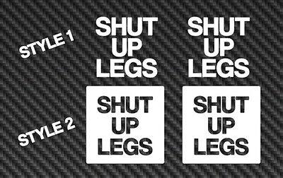 Shut Up Legs Vinyl Sticker Decal Car Window Mountain Bike mtb Jens Voigt road