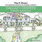 The Awesome Adventures of Dallas & Denver: Dallas' and Denver's Toyland Adventure by Tina P. Harper (Paperback, 2011)