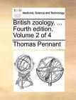 British Zoology. ... Fourth Edition. Volume 2 of 4 by Thomas Pennant (Paperback / softback, 2010)