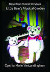 Piano Bears Musical Storybook: Little Bear's Musical Garden by Cynthia Marie Vanlandingham (Paperback / softback, 2008)