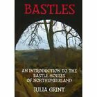 Bastles: An Introduction to the Bastle Houses of Northumberland by Julia Grint (Paperback, 2008)