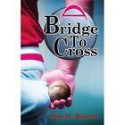 a Bridge to Cross 9780595287734 by Jim D. Brown Book
