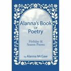 Alanna's Book of Poetry: Holiday & Season Poems by Alanna McGaw (Paperback / softback, 2014)