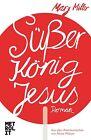 Süßer König Jesus von Mary Miller (2013, Gebundene Ausgabe)
