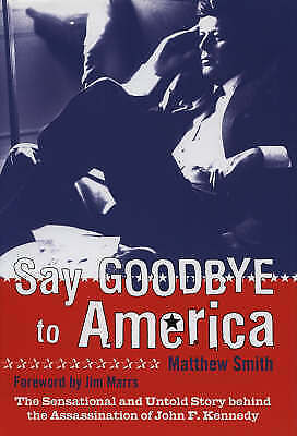 JFK: Say Goodbye to America: The Sensational and Untold Story Behind the Assassi