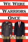 We Were Warriors Once by Jeffrey M Freeman 9781453537404 Paperback 2010