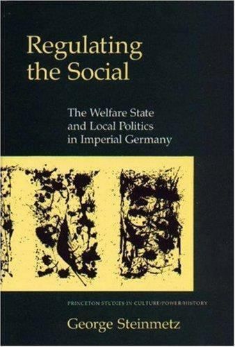 Regulating the Social : The Welfare State and Local Politics in Imperial Germany