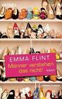 Männer verstehen das nicht von Emma Flint (2011, Taschenbuch)