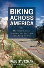 Biking Across America : My Coast-To-Coast Adventure and the People I Met along the Way by Paul V. Stutzman (2013, Paperback)