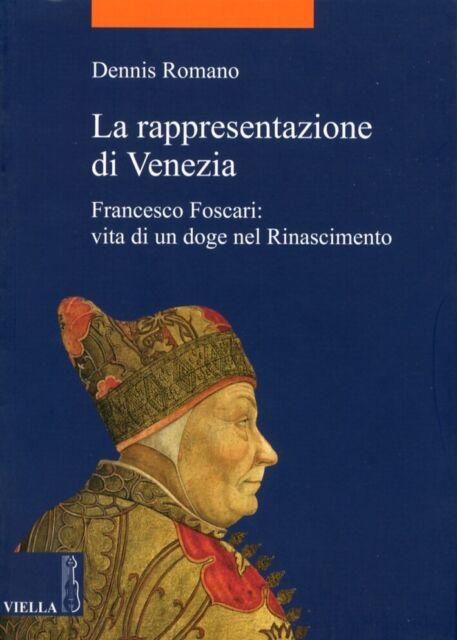 La Rappresentazione di Venezia. Francesco Foscari. Vita di un Doge nel Rinascime