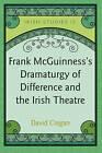 Frank McGuinness's Dramaturgy of Difference and the Irish Theatre by David Cregan (Hardback, 2011)