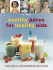Healthy Juices for Healthy Kids by Wendy Sweetser (Paperback, 2010)