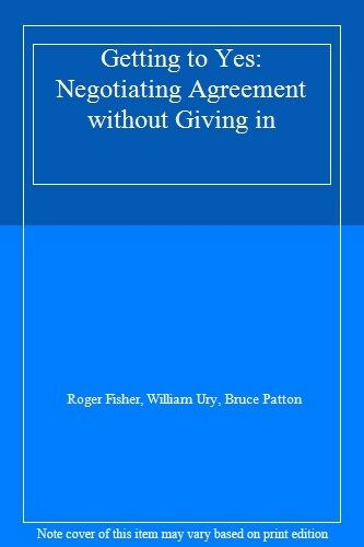 Getting to Yes: Negotiating Agreement without Giving in By Roger F .0091493714