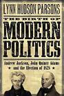 The Birth of Modern Politics: Andrew Jackson, John Quincy Adams, and the Election of 1828 by Lynn Hudson Parsons (Paperback, 2011)