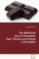 The Medicinal Use of Chocolate: Past, Present and Future (1776-2007) by...
