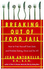 Breaking Out of Food Jail: How to Free Yourself from Diets and Problem Eating Once and for All by Jean Antonello (Paperback, 1996)