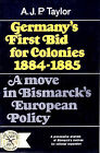 Germany's First Bid for Colonies, 1884-1885: A Move in Bismarck's European Policy by A. J. P. Taylor (Paperback, 1970)