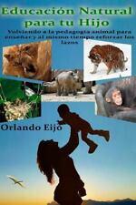 Educación Natural para Tu Hijo : Volviendo a la Pedagogía Animal para Enseñar...