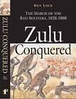 Zulu Conquered: The March of the Red Soldiers by Ron Lock (Hardback, 2010)