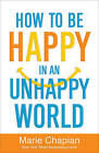 How to be Happy in an Unhappy World by Marie Chapian (Paperback, 2015)
