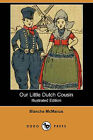 Our Little Dutch Cousin (Illustrated Edition) (Dodo Press) by Blanche McManus (Paperback / softback, 2008)
