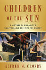 Children of the Sun: A History of Humanity's Unappeasable Appetite for Energy by Alfred W. Crosby (Paperback, 2014)