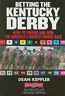 Betting the Kentucky Derby: How to Wager and Win on America's Biggest Horse Race by Dean Keppler (Paperback / softback)